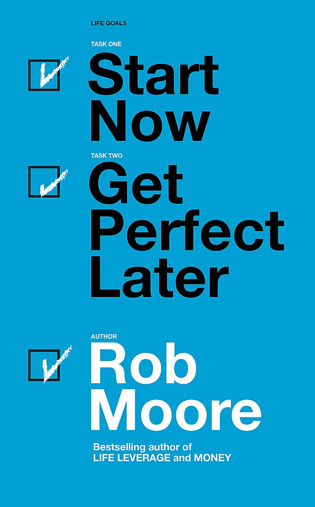 On my reading list: Start Now, Get Perfect Later by Rob Moore